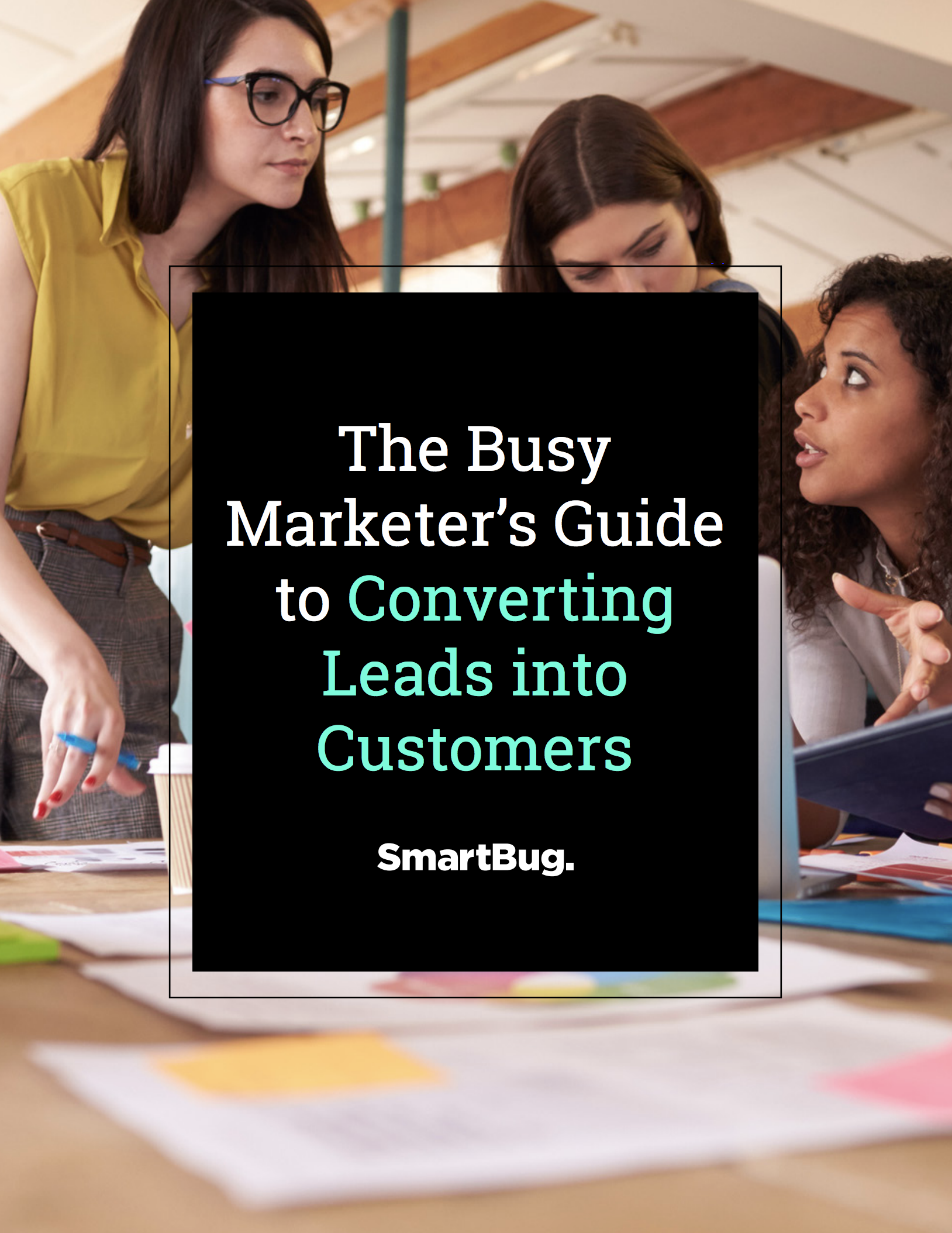 Busy Marketer's Guide to Converting Leads into Customers