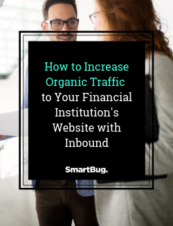 How to Increase Organic Traffic to Your Financial Institution's Website with Inbound