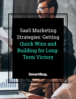 SaaS Marketing Strategies: Getting Quick Wins and Building for Long-Term Victory