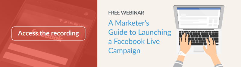 Free Webinar: A Marketer's Guide to Launching a Facebook Live Campaign