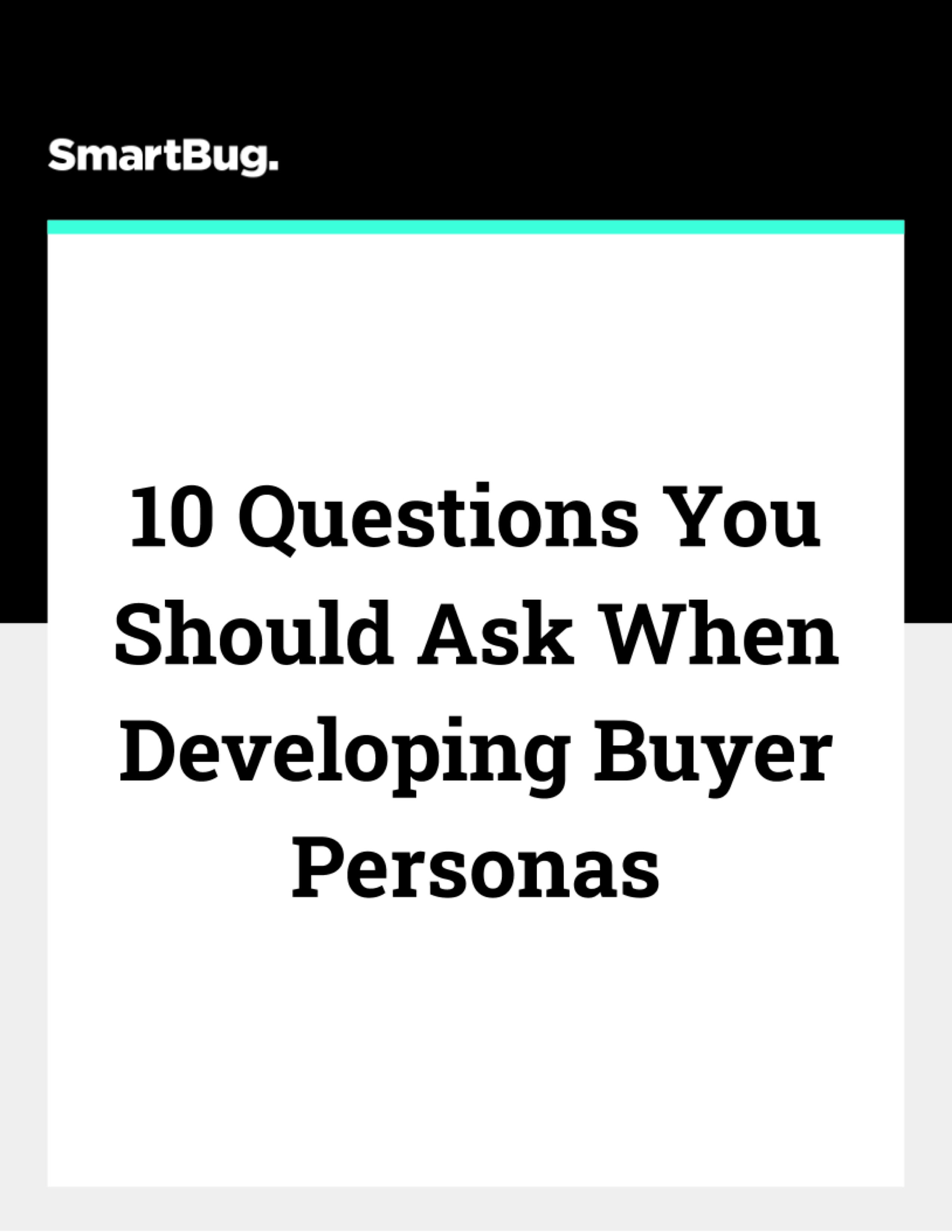 10 Questions You Should Ask When Developing Buyer Personas